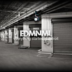 EDMNML - Everything Started In Detroit