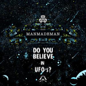 MANMADEMAN - Do You Believe In UFOs (remixes)