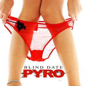 BLIND DATE - Pyro