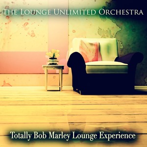 LOUNGE UNLIMITED ORCHESTRA, The - Totally Bob Marley Lounge Experience