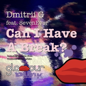 DMITRII G feat SEVENEVER - Can I Have A Break