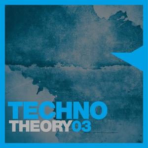 VARIOUS - Techno Theory Vol 3
