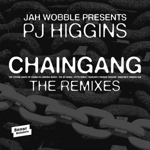 JAH WOBBLE presents PJ HIGGINS - Chaingang (remixes)
