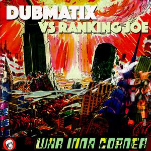 DUBMATIX vs RANKING JOE - War Inna Corner
