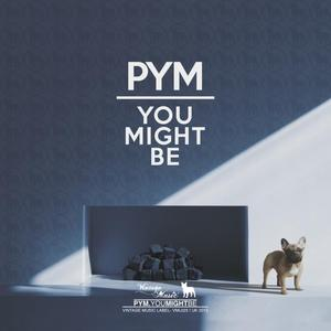 PYM - You Might Be
