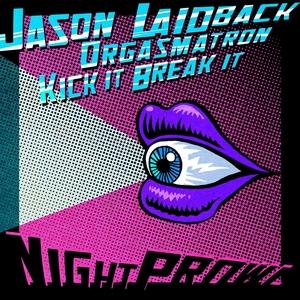LAIDBACK, Jason - Orgasmatron/Kick It Break It