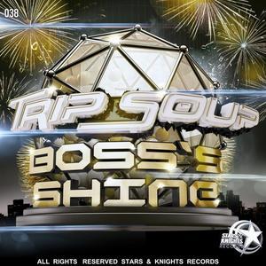TRIP SOUP - Boss's Shine
