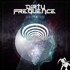 DIRTY FREQUENCE - Subconscious
