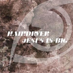 HAIRDRYER - Jesus Is Big