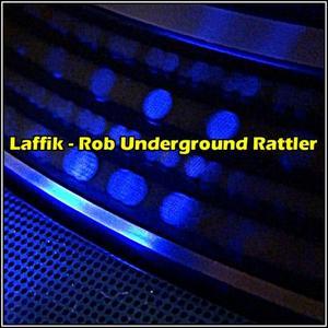 LAFFIK - Rob Underground Rattler