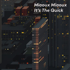MIAOUX MIAOUX - It's The Quick