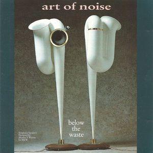 ART OF NOISE - Below The Waste