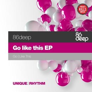 86DEEP - Go Like This EP