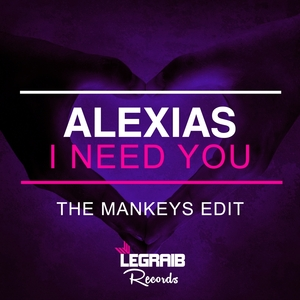 ALEXIAS - I Need You (The Mankeys Edit)