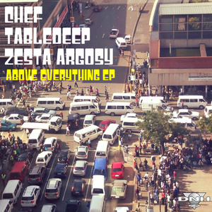 CHEF TABLEDEEP/ZESTA ARGOSY - Above Everything EP