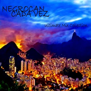 NEGROCAN - Cada Vez: Ultimate Mix Collection