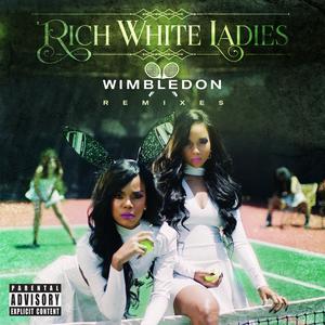 RICH WHITE LADIES - Wimbledon (explicit Remixes)