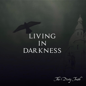 DIRTY TRUTH, The - Living In Darkness