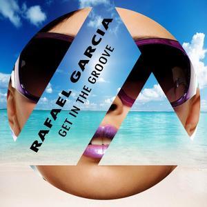 GARCIA, Rafael - Get In The Groove
