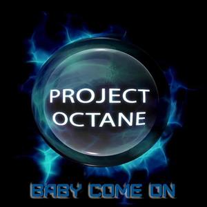 PROJECT OCTANE - Baby Come On