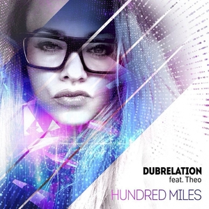 DUBRELATION feat THEO - Hundred Miles