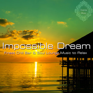 VARIOUS - Impossible Dream (Finest Chill Bar & Soul Lounge Music To Relax)