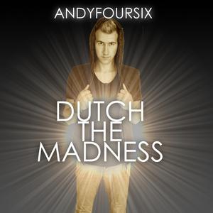 ANDYFOURSIX - Dutch The Madness