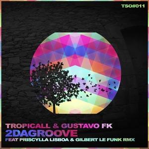 TROPICALL/GUSTAVO FK feat PRISCYLLA LISBOA - 2DaGroove
