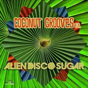 ALIEN DISCO SUGAR - Coconut Grooves EP
