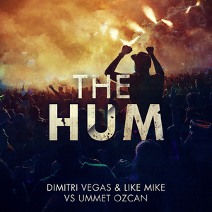 DIMITRI VEGAS/LIKE MIKE vs UMMET OZCAN - The Hum