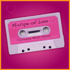 VARIOUS - Mixtape Of Love: Chillhouse Music Deluxe