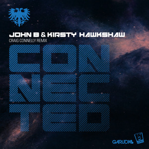 JOHN B/KIRSTY HAWKSHAW - Connected (Craig Connelly remix)