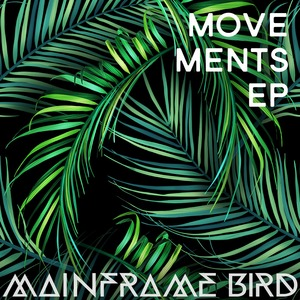 MAINFRAME BIRD - Movements EP