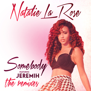 NATALIE LA ROSE feat JEREMIH - Somebody (The Remixes)