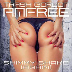 TRASH GORDON/AMFREE - Shimmy Shake (Again)