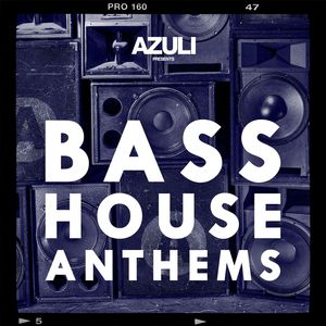 VARIOUS - Azuli Presents Bass House Anthems