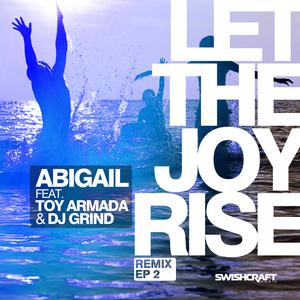 ABIGAIL feat TOY ARMADA/DJ GRIND - Let The Joy Rise (remix EP 2)