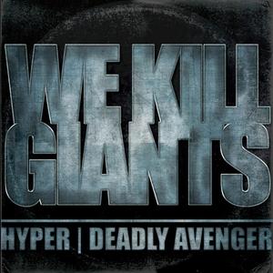 HYPER/DEADLY AVENGER - We Kill Giants