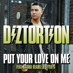 DIZTORTION feat SASHA KEABLE/STYLO G - Put Your Love On Me (Stylo G Mix)