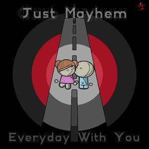 JUST MAYHEM/REBEL VICKS - Everyday With You