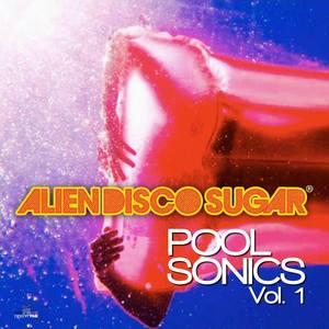 ALIEN DISCO SUGAR - Pool Sonics Volume 1