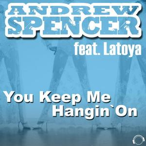 ANDREW SPENCER feat LATOYA - You Keep Me Hangin' On