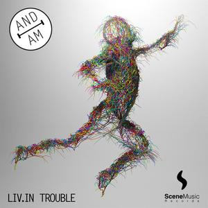 AND I AM - Liv.In Trouble