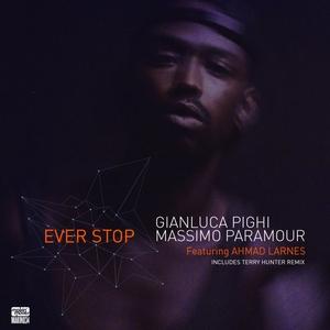 PIGHI, Gianluca/MASSIMO PARAMOUR feat AHMAD LARNES - Ever Stop (remixes)