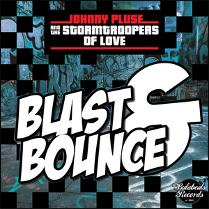 JOHNNYPLUSE & THE STORM TROOPERS OF LOVE - Blast & Bounce