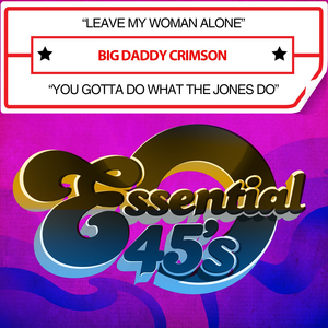 BIG DADDY CRIMSON - Leave My Woman Alone/You Gotta Do What The Jones Do