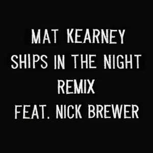 MAT KEARNEY feat NICK BREWER - Ships In The Night (remix)