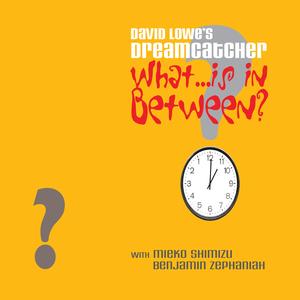 DAVID LOWE'S DREAMCATCHER - What Is In Between?