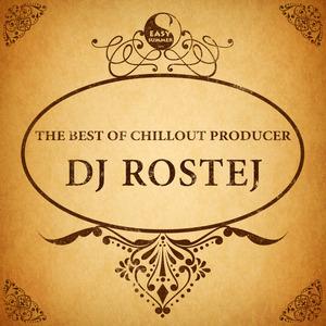 DJ ROSTEJ - The Best Of Chillout Producer DJ Rostej
