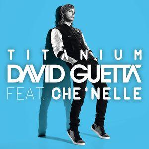 DAVID GUETTA feat CHE'NELLE - Titanium
